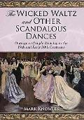 The Wicked Waltz and Other Scandalous Dances: Outrage at Couple Dancing in the 19th and Earl...