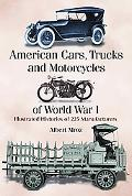 American Cars, Trucks and Motorcycles of World War I: Illustrated Histories of 225 Manufactu...