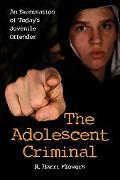 The Adolescent Criminal: An Examination of Today's Juvenile Offender