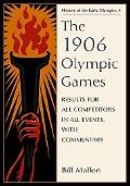 The 1906 Olympic Games: Results for All Competitors in All Events, with Commentary