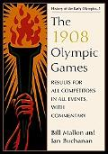 The 1908 Olympic Games: Results for All Competitors in All Events, with Commentary