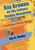 Ray Browne on the Culture Studies Revolution : An Anthology of His Key Writings