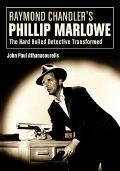 Raymond Chandler's Philip Marlowe : The Hard-Boiled Detective Transformed