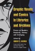 Graphic Novels and Comics in Libraries and Archives: Essays on Readers, Research, History an...