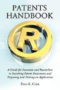 Patents Handbook: A Guide for Inventors and Researchers to Searching Patent Documents and Pr...