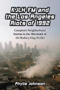 KJLH-FM and the Los Angeles Riots of 1992: Compton's Neighborhood Station in the Aftermath o...