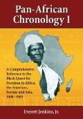 Pan-African Chronology I: A Comprehensive Reference to the Black Quest for Freedom in Africa...