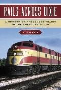 Rails Across Dixie : A History of Passenger Trains in the American South