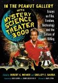 In the Peanut Gallery with Mystery Science Theater 3000: Essays on Film, Fandom, Technology ...