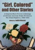 Girl, Colored and Other Stories : A Complete Short Fiction Anthology of African American Wom...