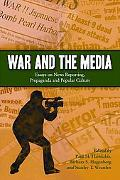 War and the Media: Essays on News Reporting, Propaganda and Popular Culture