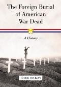 The Foreign Burial of American War Dead: A History