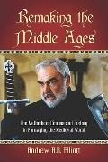 Remaking the Middle Ages : The Methods of Cinema and History in Portraying the Medieval World