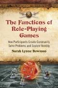 The Functions of Role-Playing Games: How Participants Create Community, Solve Problems and E...