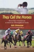 They Call the Horses : Eleven Race Announcers at American Thoroughbred Tracks