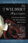 Twilight Mystique : Critical Essays on the Novels and Films