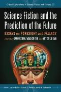 Science Fiction and the Prediction of the Future : Essays on Foresight and Fallacy