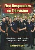 First Responders on Television : Firefighters, Medics, Police, Lifeguards and Others