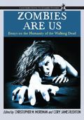 Zombies Are Us : Essays on the Humanity of the Walking Dead