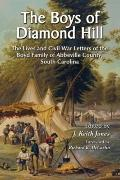 Boys of Diamond Hill: The Lives and Civil War Letters of the Boyd Family of Abberville County