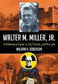 Walter M. Miller, Jr : A Reference Guide to His Fiction and His Life