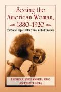 Seeing the American Woman, 1880-1920 : The Social Impact of the Visual Media Explosion