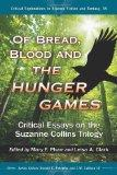 Of Bread, Blood and the Hunger Games: Critical Essays on the Suzanne Collins Trilogy (Critic...