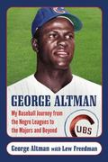 George Altman : My Baseball Journey from the Negro Leagues to the Majors and Beyond