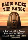 Radio Rides the Range : A Reference Guide to Western Drama on the Air, 1929-1967