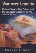 War over Lemuria : Richard Shaver, Ray Palmer and the Strangest Chapter of 1940s Science Fic...