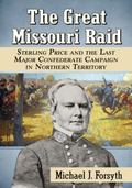 Great Missouri Raid : Sterling Price and the Last Major Confederate Campaign in Northern Ter...