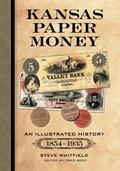 Kansas Paper Money : An Illustrated History, 1854-1935