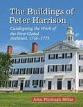 Buildings of Peter Harrison : Cataloguing the Work of the First Global Architect, 1716-1775