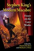 Stephen King's Modern Macabre : Essays on the Later Works