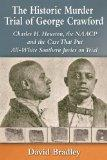 The Historic Murder Trial of George Crawford: Charles H. Houston, the NAACP and the Case Tha...