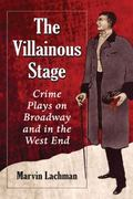 Villainous Stage : Crime Plays on Broadway and in the West End