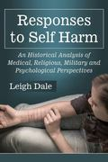 Confronting Self Harm : Medical, Religious, Military and Psychological Responses in Historic...