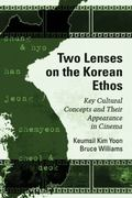 Two Lenses on the Korean Ethos : Key Cultural Concepts and Their Appearance in Cinema