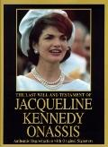 Last Will and Testament of Jacqueline Kennedy Onassis: Collector's Edition: Authentic Reprod...