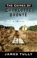 The Crimes of Charlotte Bronte: The Secrets of a Mysterious Family