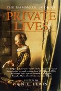 Mammoth Book of Private Lives The Emotional & Domestic Worlds of the Famous Through Their Le...