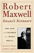 Robert Maxwell Israel's Superspy  The Life and Murder of a Media Mogul