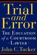 Trial and Error The Education of a Courtroom Lawyer