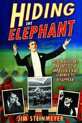 Hiding the Elephant How Magicians Invented the Impossible and Learned to Disappear