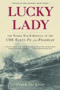 Lucky Lady The World War II Heroics of the Uss Santa Fe and Franklin