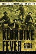 Klondike Fever The Life and Death of the Last Great Gold Rush