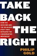 Take Back the Right How the Neocons and the Religious Right Have Hijacked the Conservative M...