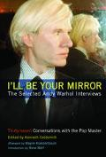 I'll Be Your Mirror The Selected Andy Warhol Interviews  1962-1987