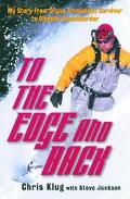 To The Edge And Back The Story from Organ Transplant Survivor to Olympic Snowboarder