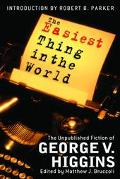 Easiest Thing In The World The Uncollected Fiction Of George V. Higgins
